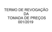 TERMO DE REVOGAÇÃO DA TOMADA DE PREÇOS 001/2019